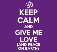 Keep Calm and Give Me Love (And Peace on Earth) by cisnenegro