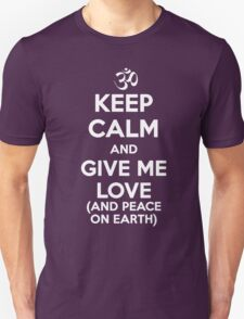 Keep Calm and Give Me Love (And Peace on Earth) T-Shirt