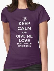 Keep Calm and Give Me Love (And Peace on Earth) Womens Fitted T-Shirt