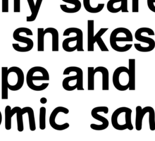 I'm really only scared of snakes, rape and comic sans Sticker
