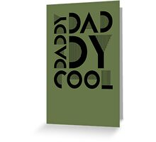 Daddy Cool Greeting Card