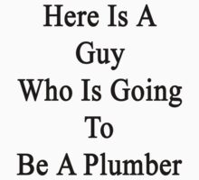 Here Is A Guy Who Is Going To Be A Plumber  by supernova23
