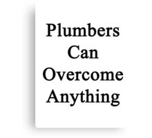 Plumbers Can Overcome Anything Canvas Print