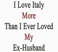 I Love Italy More Than I Ever Loved My Ex-Husband by supernova23