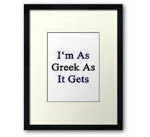 I'm As Greek As It Gets Framed Print