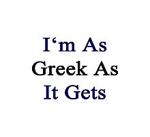 I'm As Greek As It Gets Photographic Print