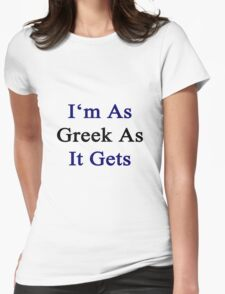 I'm As Greek As It Gets Womens Fitted T-Shirt