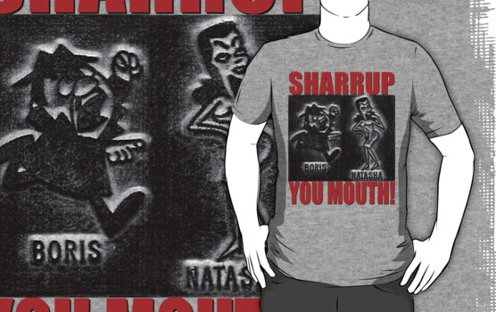 Boris and Natasha Sharrup You Mouth T-shirt by BrBa