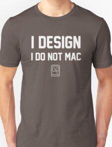 I Design, I Do Not Mac T-Shirt