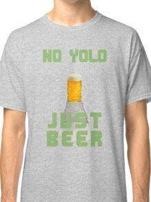 No YOLO, Just BEER Classic T-Shirt