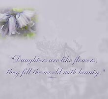 Daughters Are Like Flowers by MotherNature