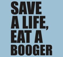 Save a Life, Eat a Booger by skyekathryn