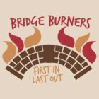 Bridge BURNERS first in last out Malazan fan design BRIDGEBURNERS by jazzydevil