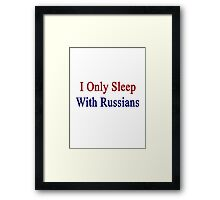 I Only Sleep With Russians  Framed Print