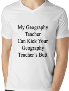 My Geography Teacher Can Kick Your Geography Teacher's Butt Mens V-Neck T-Shirt