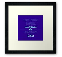 It Does Not Do to Dwell on Dreams 1 Framed Print