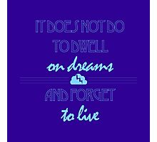 It Does Not Do to Dwell on Dreams 1 Photographic Print