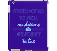 It Does Not Do to Dwell on Dreams 1 iPad Case/Skin