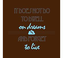 It Does Not Do to Dwell on Dreams 2 Photographic Print