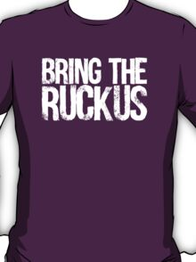Bring The Ruckus T-Shirt