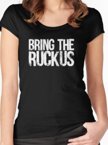Bring The Ruckus Women's Fitted Scoop T-Shirt