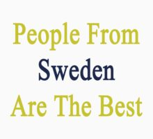 People From Sweden Are The Best by supernova23