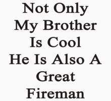 Not Only My Brother Is Cool He Is Also A Great Fireman by supernova23