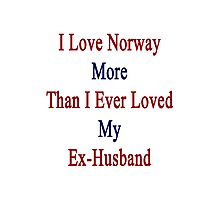 I Love Norway More Than I Ever Loved My Ex-Husband  Photographic Print