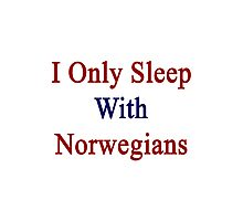 I Only Sleep With Norwegians  Photographic Print
