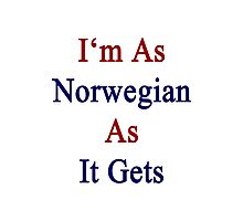 I'm As Norwegian As It Gets Photographic Print
