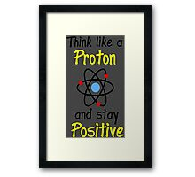 Science Supports: Think Like Proton and Stay Positive Framed Print