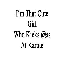 I'm That Cute Girl Who Kicks Ass At Karate  Photographic Print