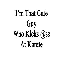 I'm That Cute Guy Who Kicks Ass At Karate  Photographic Print