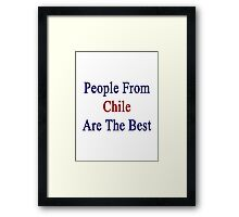 People From Chile Are The Best Framed Print