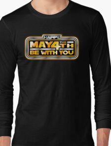 Happy May the 4th!  Long Sleeve T-Shirt