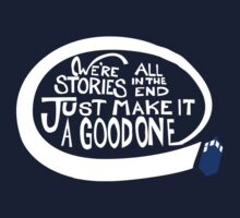We're all stories in the end make it a good one white text Kids Clothes