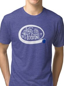 We're all stories in the end make it a good one white text Tri-blend T-Shirt