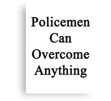 Policemen Can Overcome Anything Canvas Print