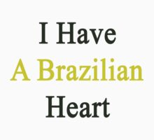 I Have A Brazilian Heart  by supernova23