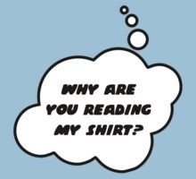 WHY ARE YOU READING MY SHIRT? by Bubble-Tees.com by Bubble-Tees