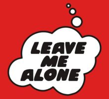 LEAVE ME ALONE by Bubble-Tees.com by Bubble-Tees