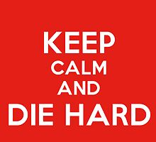 Keep Calm and Die Hard by Pointdexter