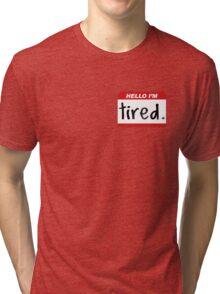Hello, I'm Tired. Tri-blend T-Shirt