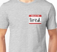 Hello, I'm Tired. Unisex T-Shirt
