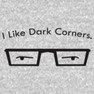 I Like Dark Corners by Derek Verbrugge