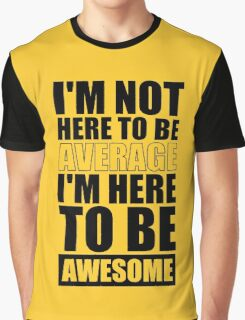 I'm Not Here to Be Average I'm Here to Be Awesome - Gym Inspirational Quotes Graphic T-Shirt