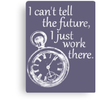 I just work there. Canvas Print