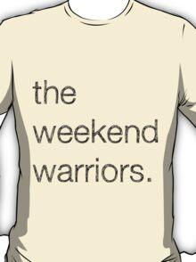 """""""Weekend Warriors"""" Tee T-Shirt"""