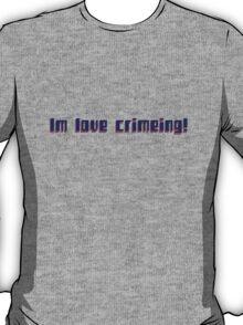 Im love crimeing T-Shirt