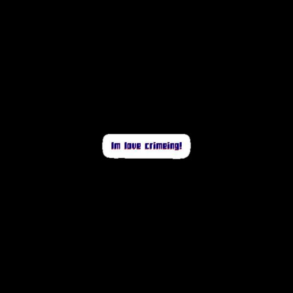 Im love crimeing by HauntedBox